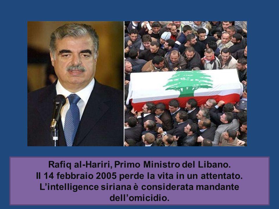 Rafiq al-Hariri, Primo Ministro del Libano. Il 14 febbraio 2005 perde la vita in un attentato. Lintelligence siriana è considerata mandante dellomicid