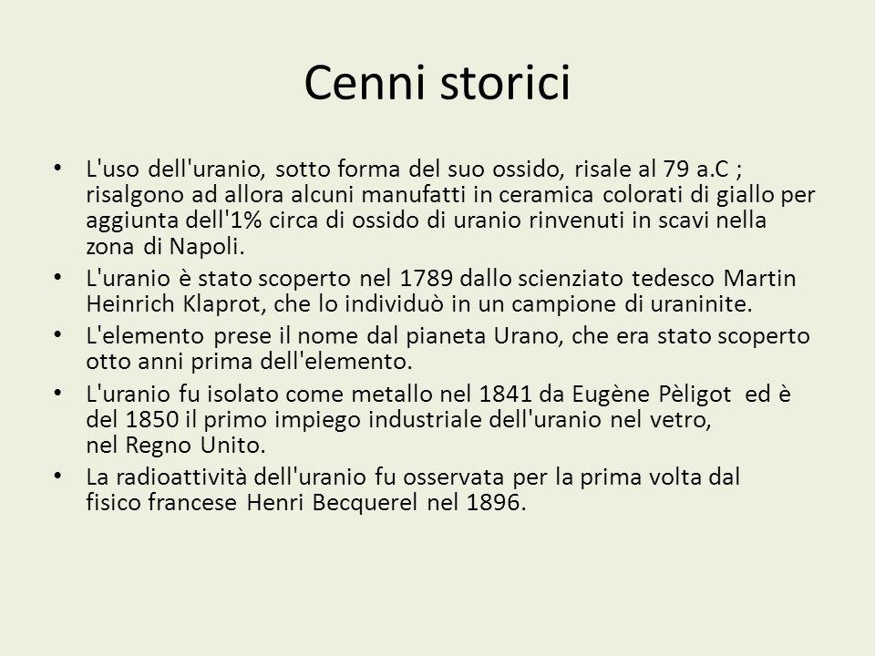 Cenni storici L'uso dell'uranio, sotto forma del suo ossido, risale al 79 a.C ; risalgono ad allora alcuni manufatti in ceramica colorati di giallo pe