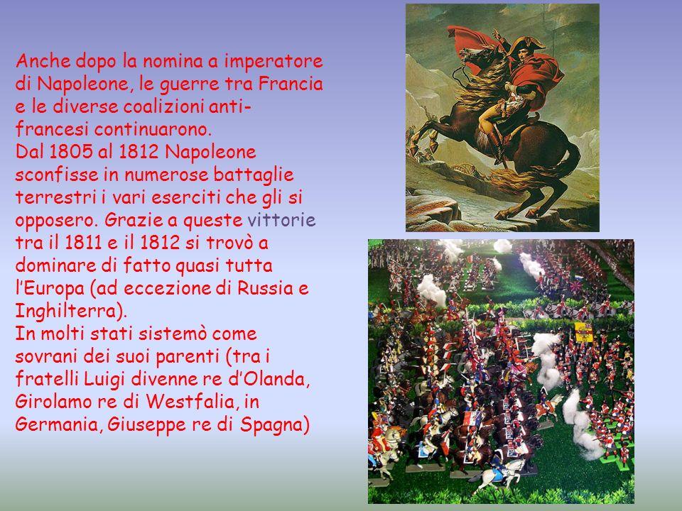 Anche dopo la nomina a imperatore di Napoleone, le guerre tra Francia e le diverse coalizioni anti- francesi continuarono. Dal 1805 al 1812 Napoleone
