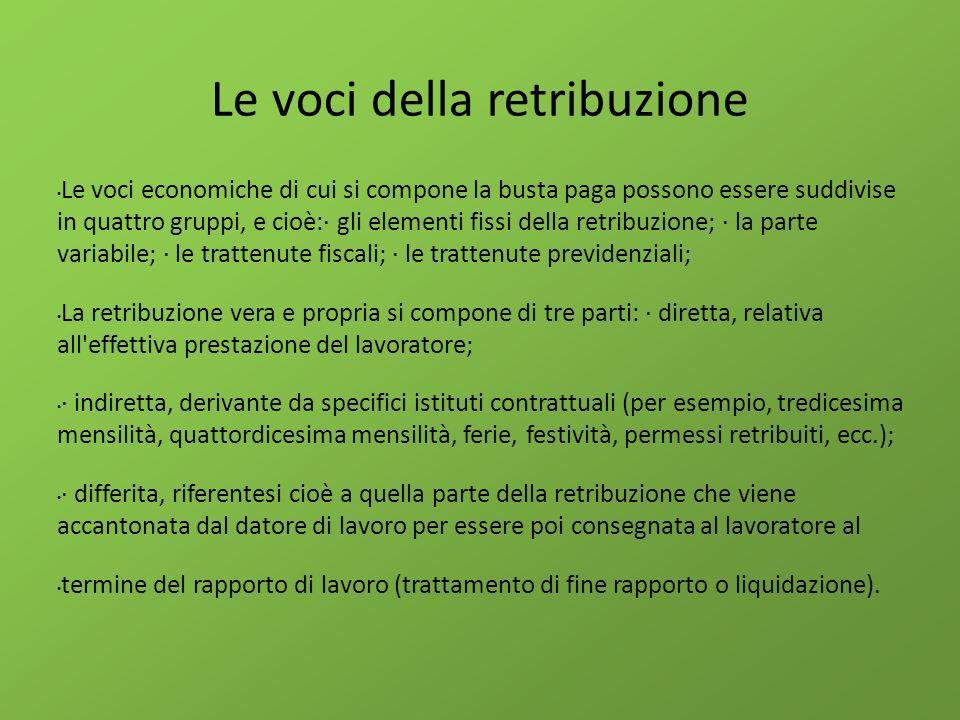 Le voci della retribuzione Le voci economiche di cui si compone la busta paga possono essere suddivise in quattro gruppi, e cioè:· gli elementi fissi