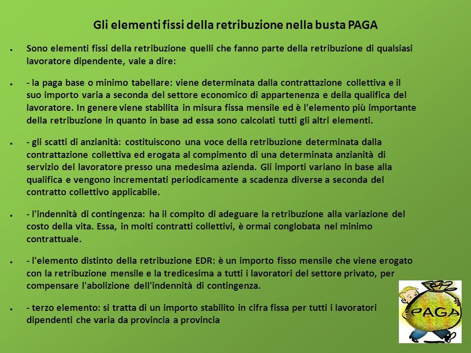 Gli elementi fissi della retribuzione nella busta PAGA Sono elementi fissi della retribuzione quelli che fanno parte della retribuzione di qualsiasi l