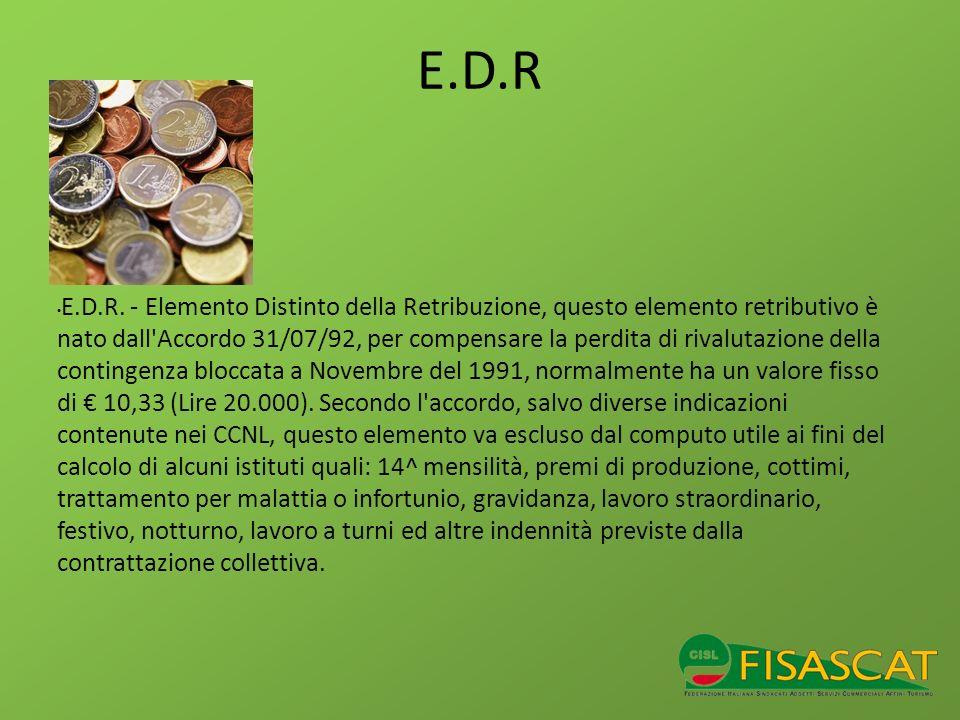 E.D.R E.D.R. - Elemento Distinto della Retribuzione, questo elemento retributivo è nato dall'Accordo 31/07/92, per compensare la perdita di rivalutazi