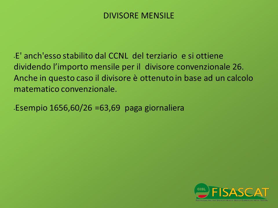 DIVISORE MENSILE E' anch'esso stabilito dal CCNL del terziario e si ottiene dividendo limporto mensile per il divisore convenzionale 26. Anche in ques