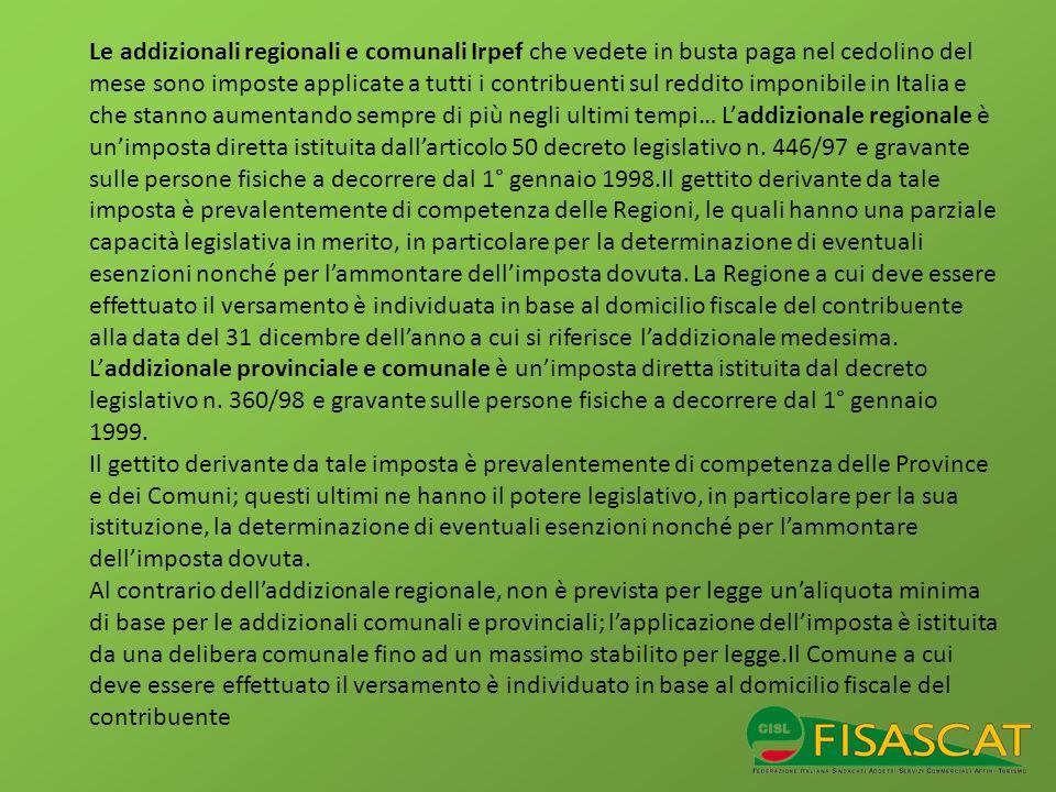 Le addizionali regionali e comunali Irpef che vedete in busta paga nel cedolino del mese sono imposte applicate a tutti i contribuenti sul reddito imp