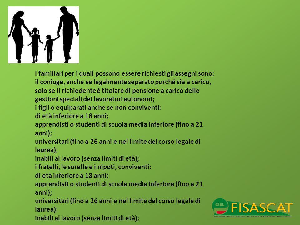 I familiari per i quali possono essere richiesti gli assegni sono: il coniuge, anche se legalmente separato purché sia a carico, solo se il richiedent