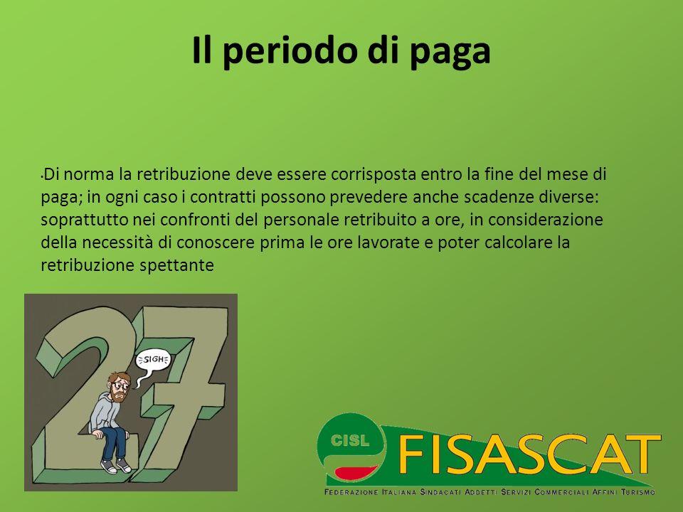 Il periodo di paga Di norma la retribuzione deve essere corrisposta entro la fine del mese di paga; in ogni caso i contratti possono prevedere anche s