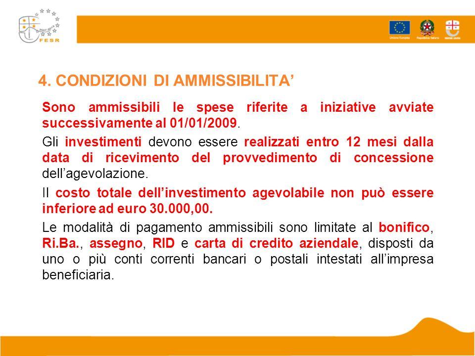 4. CONDIZIONI DI AMMISSIBILITA Sono ammissibili le spese riferite a iniziative avviate successivamente al 01/01/2009. Gli investimenti devono essere r