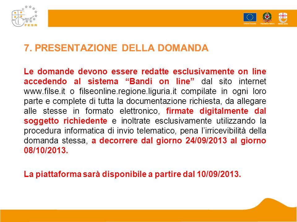 7. PRESENTAZIONE DELLA DOMANDA Le domande devono essere redatte esclusivamente on line accedendo al sistema Bandi on line dal sito internet www.filse.