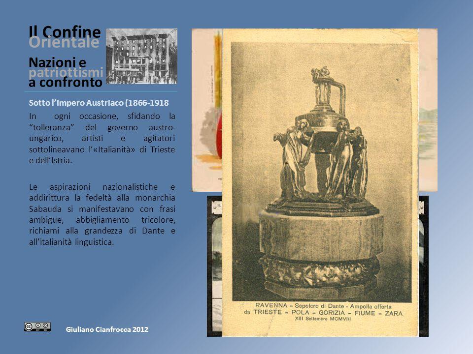 Il Confine Orientale Nazioni e patriottismi a confronto Sotto lImpero Austriaco (1866-1918 In ogni occasione, sfidando la tolleranza del governo austro- ungarico, artisti e agitatori sottolineavano l«Italianità» di Trieste e dellIstria.