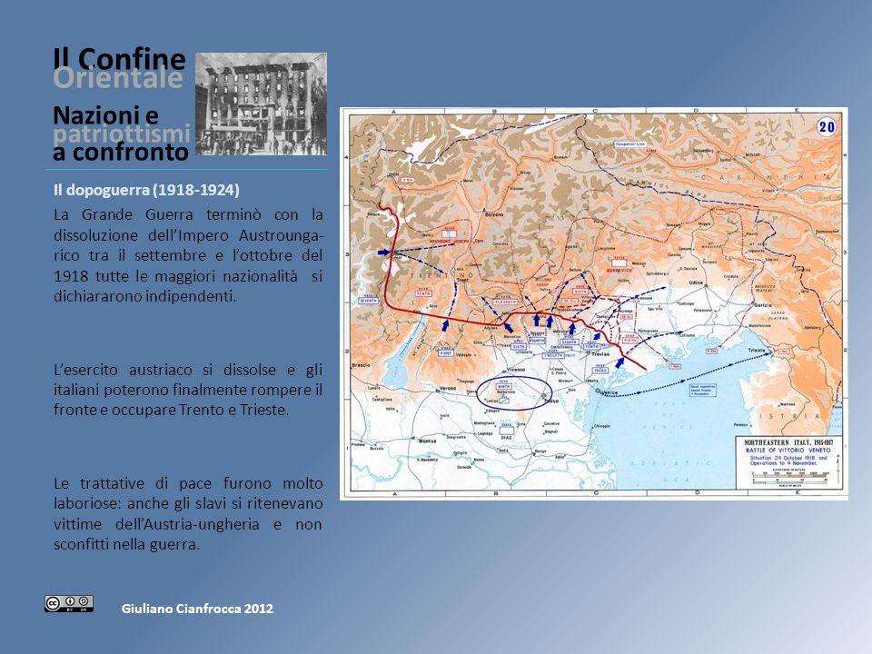 Il Confine Orientale Nazioni e patriottismi a confronto Il dopoguerra (1918-1924) La Grande Guerra terminò con la dissoluzione dellImpero Austrounga- rico tra il settembre e lottobre del 1918 tutte le maggiori nazionalità si dichiararono indipendenti.