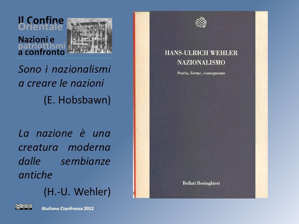 Il Confine Orientale Nazioni e patriottismi a confronto Sono i nazionalismi a creare le nazioni (E.