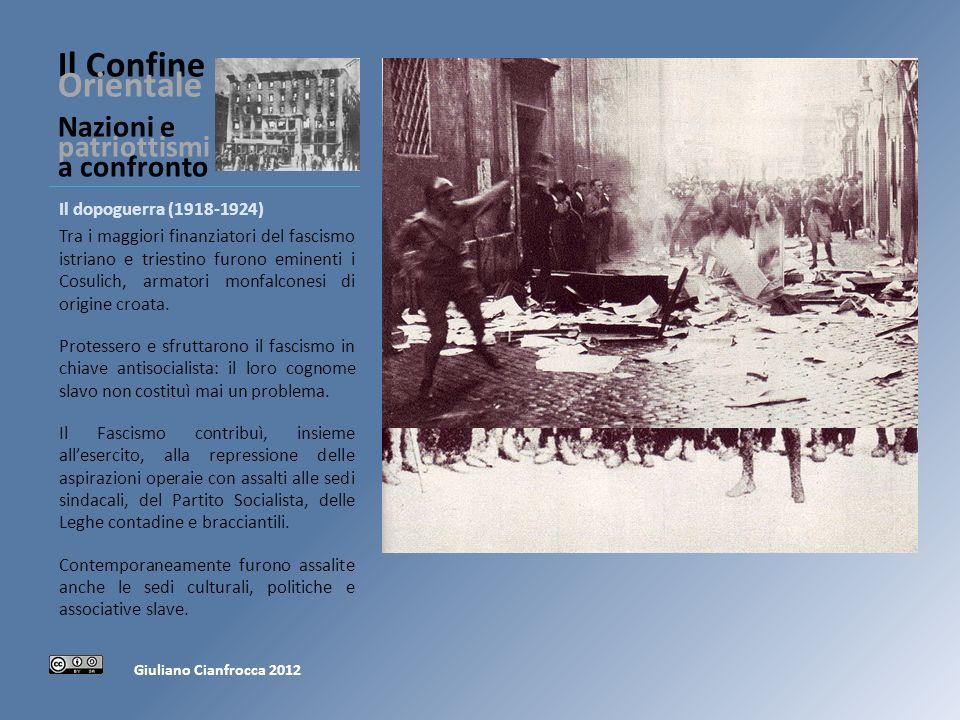 Il Confine Orientale Nazioni e patriottismi a confronto Il dopoguerra (1918-1924) Tra i maggiori finanziatori del fascismo istriano e triestino furono eminenti i Cosulich, armatori monfalconesi di origine croata.