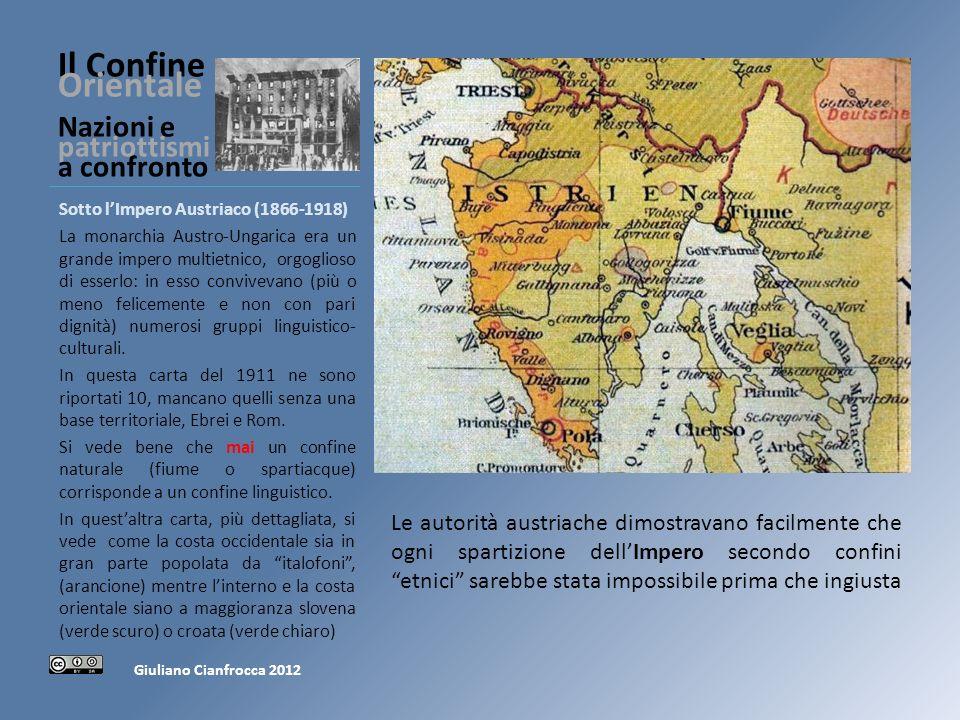 Il Confine Orientale Nazioni e patriottismi a confronto Sotto lImpero Austriaco (1866-1918) Era interesse del Governo austriaco ridurre lincidenza percentuale degli italiani, anche per evitare successive guerre con lItalia.