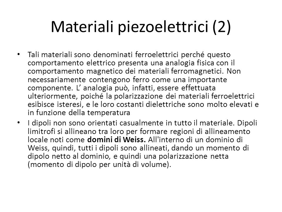Materiali piezoelettrici (3) La direzione di polarizzazione tra Domini di Weiss vicini all interno di un cristallo può differire di 90 ° o 180 °, e tenuto conto della distribuzione casuale dei domini di Weiss di tutto il materiale (Fig.