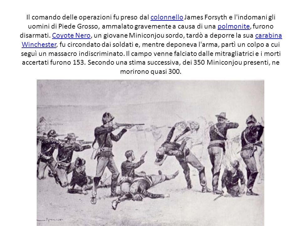 Il comando delle operazioni fu preso dal colonnello James Forsyth e l'indomani gli uomini di Piede Grosso, ammalato gravemente a causa di una polmonit