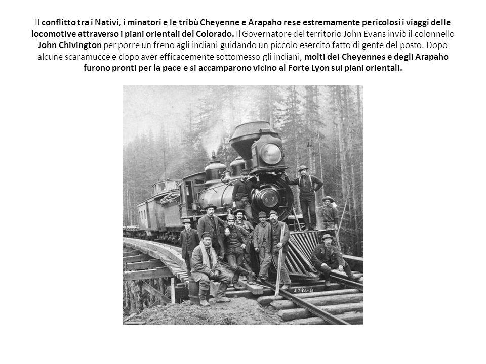 Il conflitto tra i Nativi, i minatori e le tribù Cheyenne e Arapaho rese estremamente pericolosi i viaggi delle locomotive attraverso i piani oriental