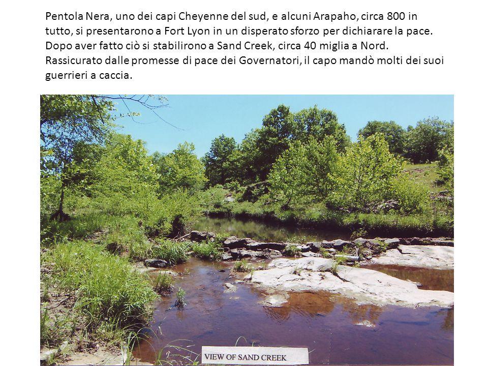Pentola Nera, uno dei capi Cheyenne del sud, e alcuni Arapaho, circa 800 in tutto, si presentarono a Fort Lyon in un disperato sforzo per dichiarare l