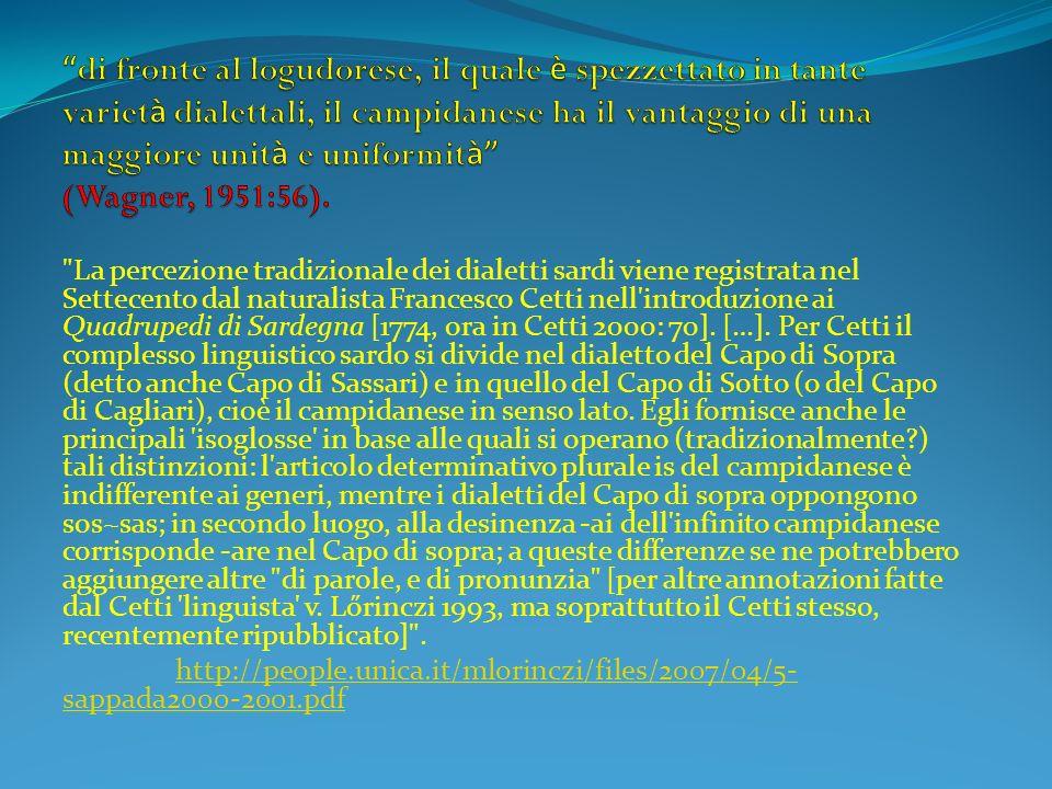 La percezione tradizionale dei dialetti sardi viene registrata nel Settecento dal naturalista Francesco Cetti nell introduzione ai Quadrupedi di Sardegna [1774, ora in Cetti 2000: 70].