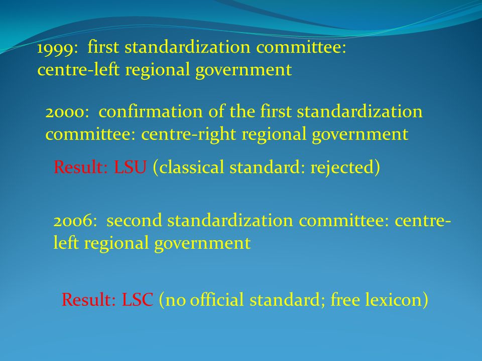 1999: first standardization committee: centre-left regional government 2000: confirmation of the first standardization committee: centre-right regiona