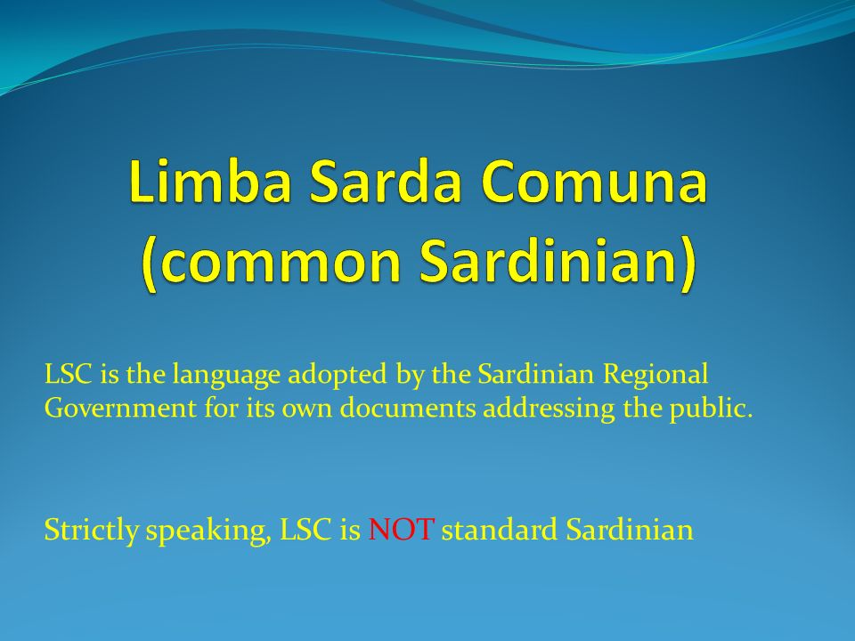 LSC is the language adopted by the Sardinian Regional Government for its own documents addressing the public. Strictly speaking, LSC is NOT standard S