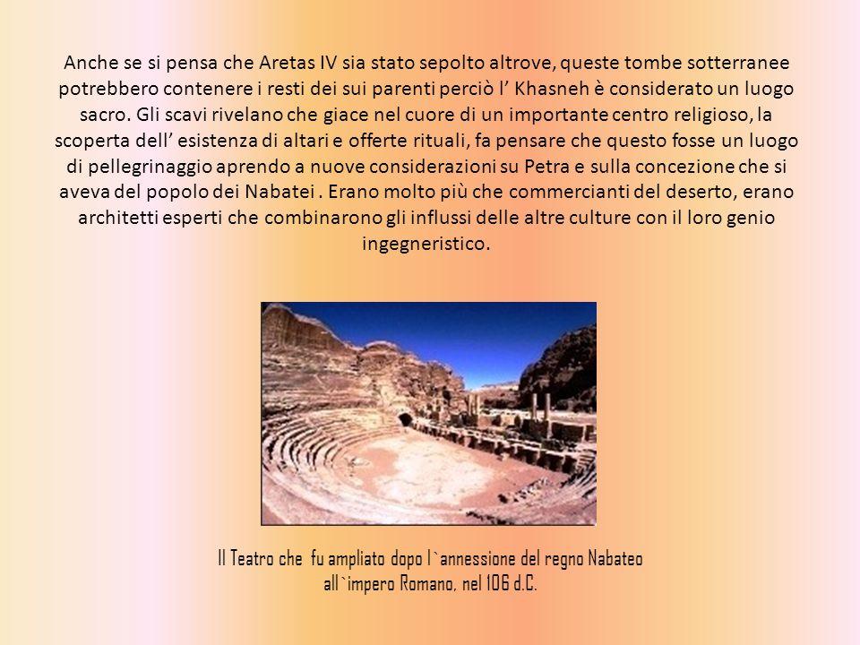 Anche se si pensa che Aretas IV sia stato sepolto altrove, queste tombe sotterranee potrebbero contenere i resti dei sui parenti perciò l Khasneh è considerato un luogo sacro.