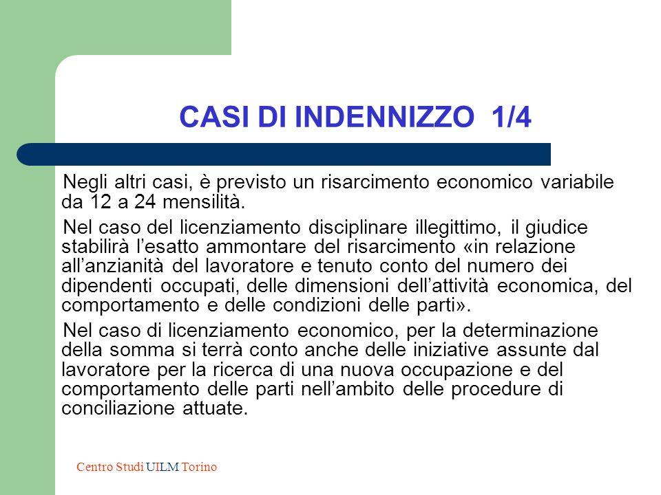CASI DI INDENNIZZO 1/4 Negli altri casi, è previsto un risarcimento economico variabile da 12 a 24 mensilità. Nel caso del licenziamento disciplinare