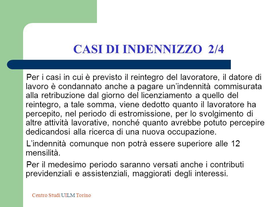 CASI DI INDENNIZZO 2/4 Per i casi in cui è previsto il reintegro del lavoratore, il datore di lavoro è condannato anche a pagare unindennità commisura