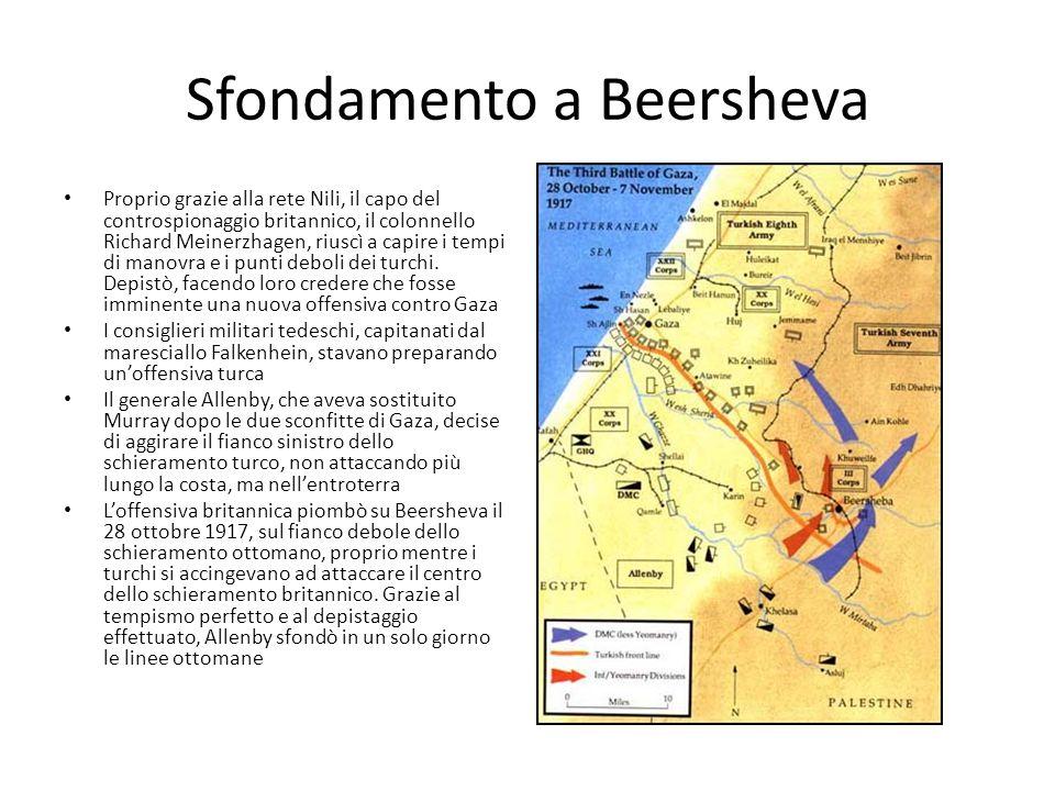 Sfondamento a Beersheva Proprio grazie alla rete Nili, il capo del controspionaggio britannico, il colonnello Richard Meinerzhagen, riuscì a capire i tempi di manovra e i punti deboli dei turchi.