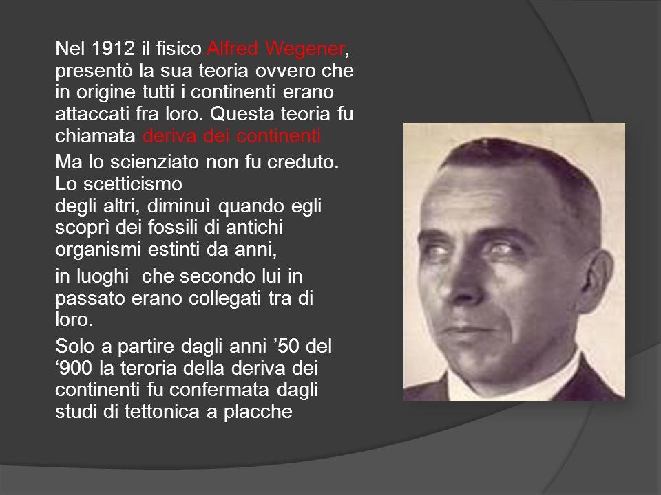 Nel 1912 il fisico Alfred Wegener, presentò la sua teoria ovvero che in origine tutti i continenti erano attaccati fra loro.