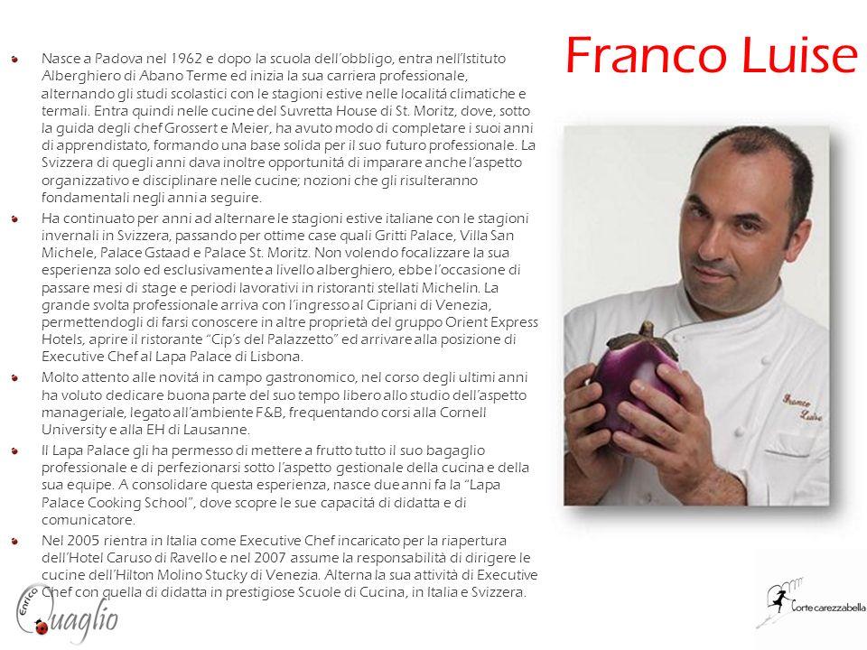 Franco Luise Nasce a Padova nel 1962 e dopo la scuola dellobbligo, entra nellIstituto Alberghiero di Abano Terme ed inizia la sua carriera professiona