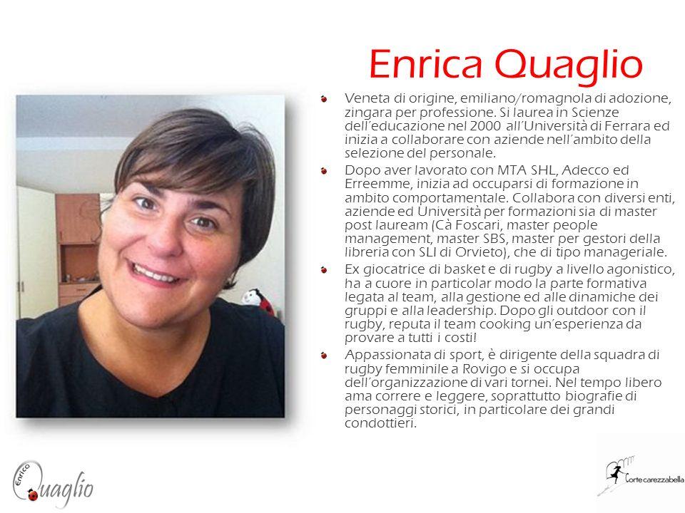 Enrica Quaglio Veneta di origine, emiliano/romagnola di adozione, zingara per professione. Si laurea in Scienze delleducazione nel 2000 allUniversità