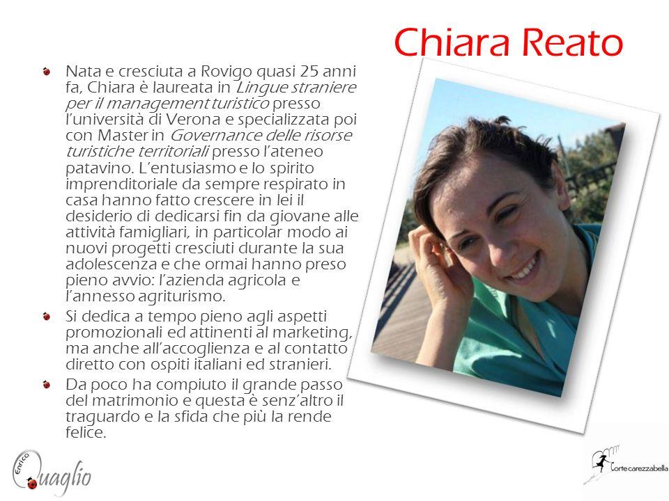 Chiara Reato Nata e cresciuta a Rovigo quasi 25 anni fa, Chiara è laureata in Lingue straniere per il management turistico presso luniversità di Veron