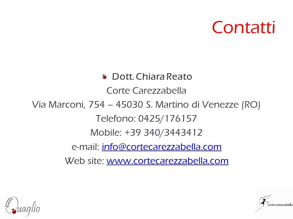 Contatti Dott. Chiara Reato Corte Carezzabella Via Marconi, 754 – 45030 S. Martino di Venezze (RO) Telefono: 0425/176157 Mobile: +39 340/3443412 e-mai