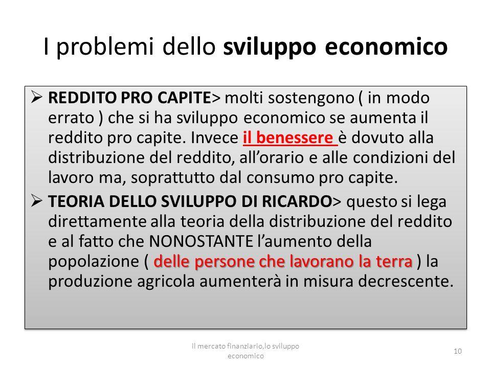 I problemi dello sviluppo economico REDDITO PRO CAPITE> molti sostengono ( in modo errato ) che si ha sviluppo economico se aumenta il reddito pro capite.