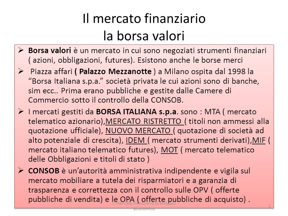 Il mercato finanziario la borsa valori Borsa valori è un mercato in cui sono negoziati strumenti finanziari ( azioni, obbligazioni, futures). Esistono