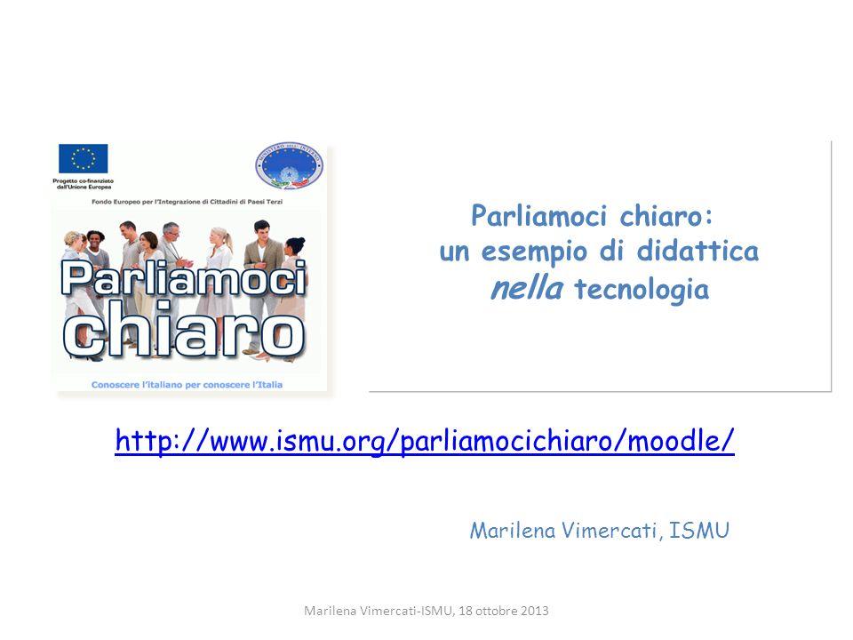 Marilena Vimercati-ISMU, 18 ottobre 2013 Parliamoci chiaro: un esempio di didattica nella tecnologia Marilena Vimercati, ISMU http://www.ismu.org/parl
