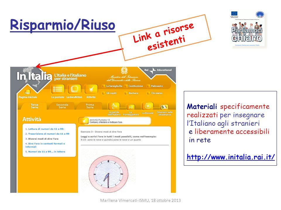 Link a risorse esistenti Risparmio/Riuso Marilena Vimercati-ISMU, 18 ottobre 2013 Materiali specificamente realizzati per insegnare lItaliano agli str