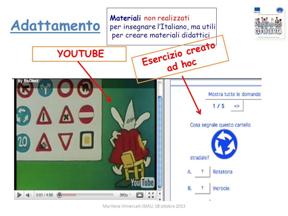 Adattamento YOUTUBE Marilena Vimercati-ISMU, 18 ottobre 2013 Materiali non realizzati per insegnare lItaliano, ma utili per creare materiali didattici