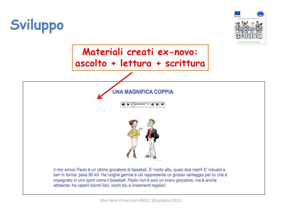 Sviluppo Materiali creati ex-novo: ascolto + lettura + scrittura Marilena Vimercati-ISMU, 18 ottobre 2013