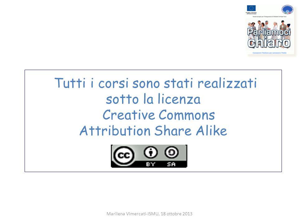 Tutti i corsi sono stati realizzati sotto la licenza Creative Commons Attribution Share Alike Marilena Vimercati-ISMU, 18 ottobre 2013
