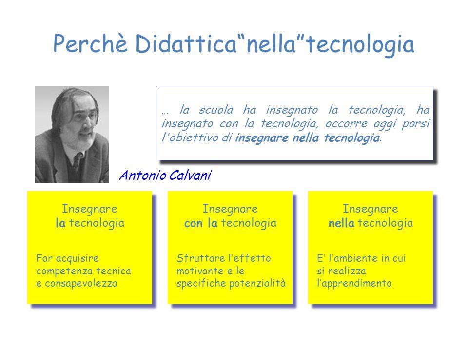 Antonio Calvani … la scuola ha insegnato la tecnologia, ha insegnato con la tecnologia, occorre oggi porsi l'obiettivo di insegnare nella tecnologia.
