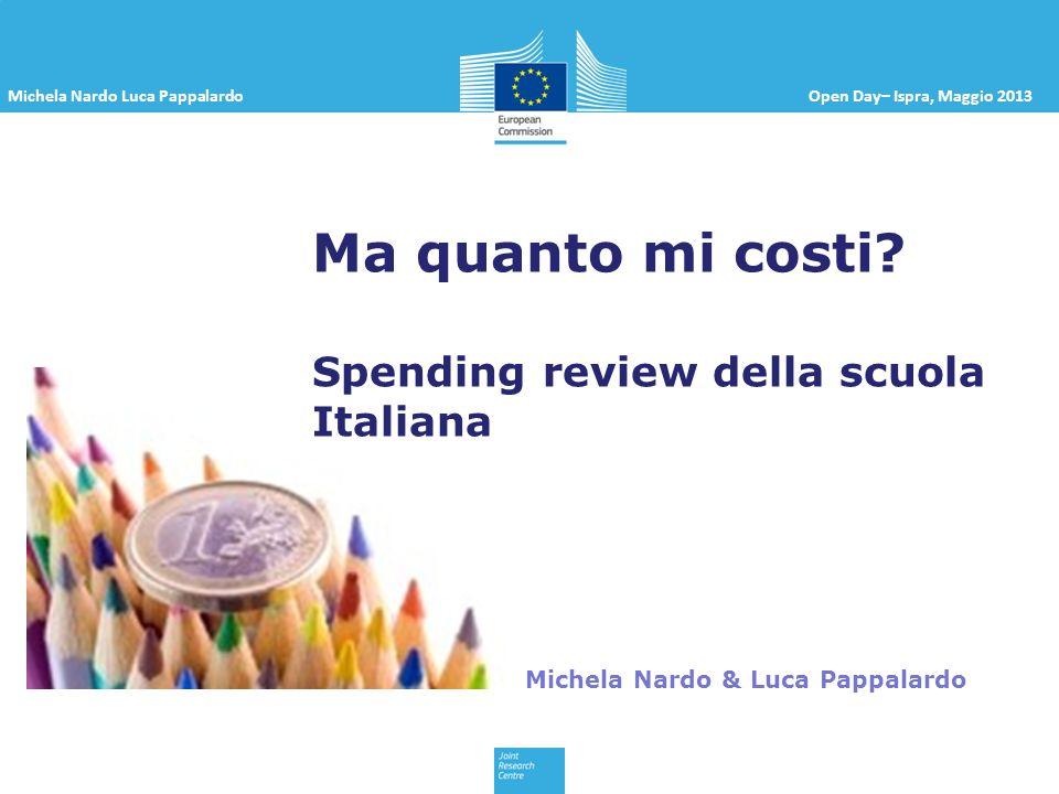 Michela Nardo Luca PappalardoOpen Day– Ispra, Maggio 2013 Italia (2011) Totale istruzione Pre-primaria e primaria Secondaria Terziaria and Post- secondaria Altre spese Consumi intermedi 9.8%5.9%4.9%11.8%48.7% Redditi da lavoro 76.6%82.8%86.6%56.6%24.9% (Altri) trasferimenti correnti, consolidati 3.9%0.8%0.4%19.5%14.9% Investimenti lordi 3.4%3.3%2.6%5.9%5.2% Altre spese 6.3%7.2%5.6%6.2%6.3%