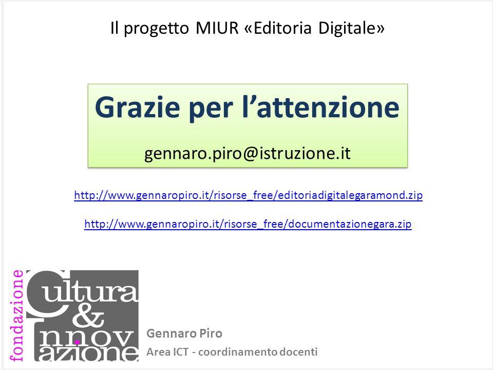 Il progetto MIUR «Editoria Digitale» Gennaro Piro Area ICT - coordinamento docenti Grazie per lattenzione gennaro.piro@istruzione.it Grazie per latten