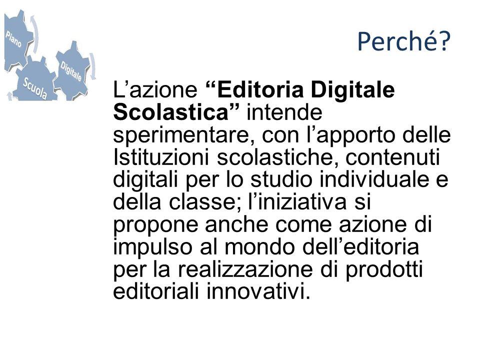 Lazione Editoria Digitale Scolastica intende sperimentare, con lapporto delle Istituzioni scolastiche, contenuti digitali per lo studio individuale e