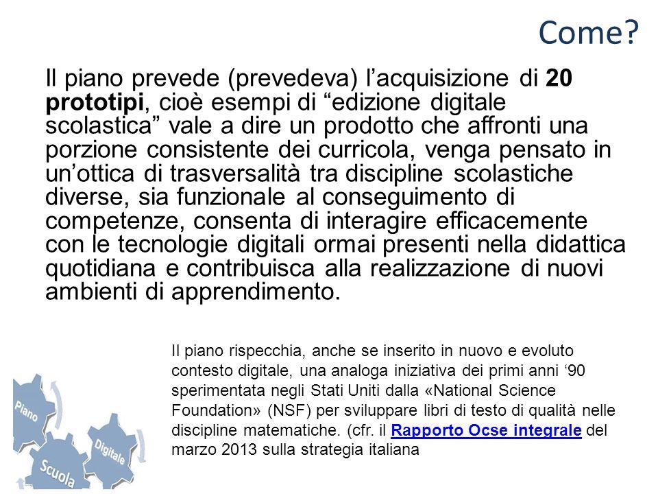 Il piano prevede (prevedeva) lacquisizione di 20 prototipi, cioè esempi di edizione digitale scolastica vale a dire un prodotto che affronti una porzi