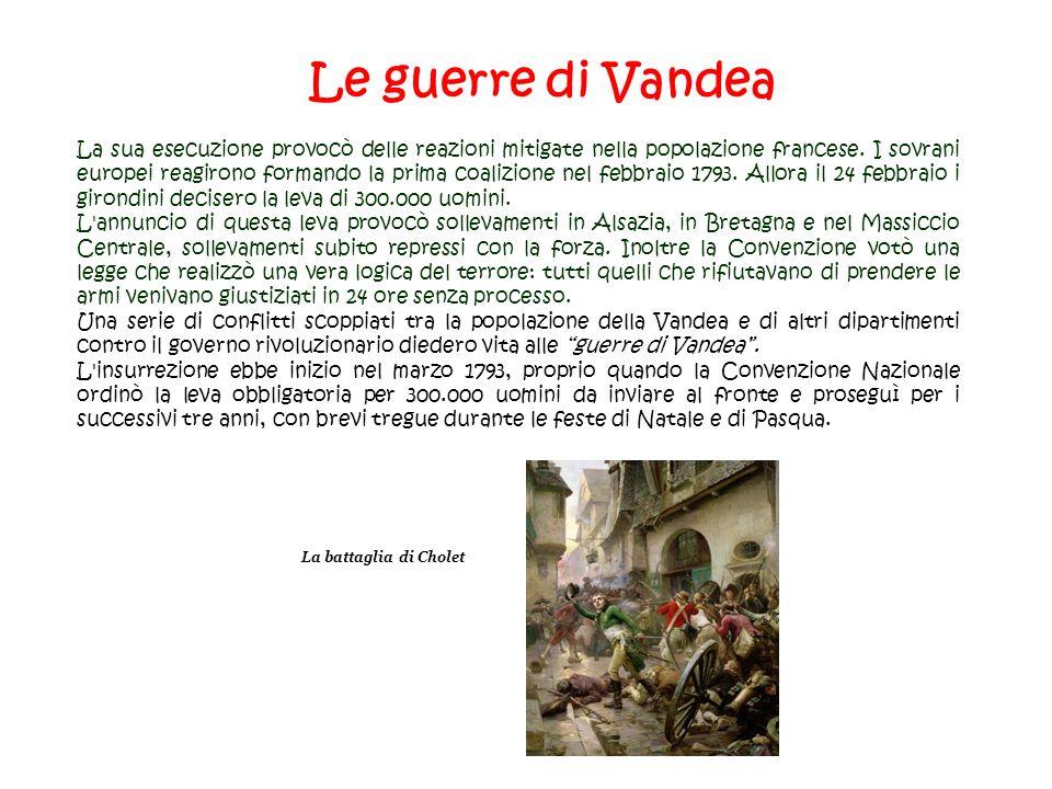 Le guerre di Vandea La sua esecuzione provocò delle reazioni mitigate nella popolazione francese. I sovrani europei reagirono formando la prima coaliz