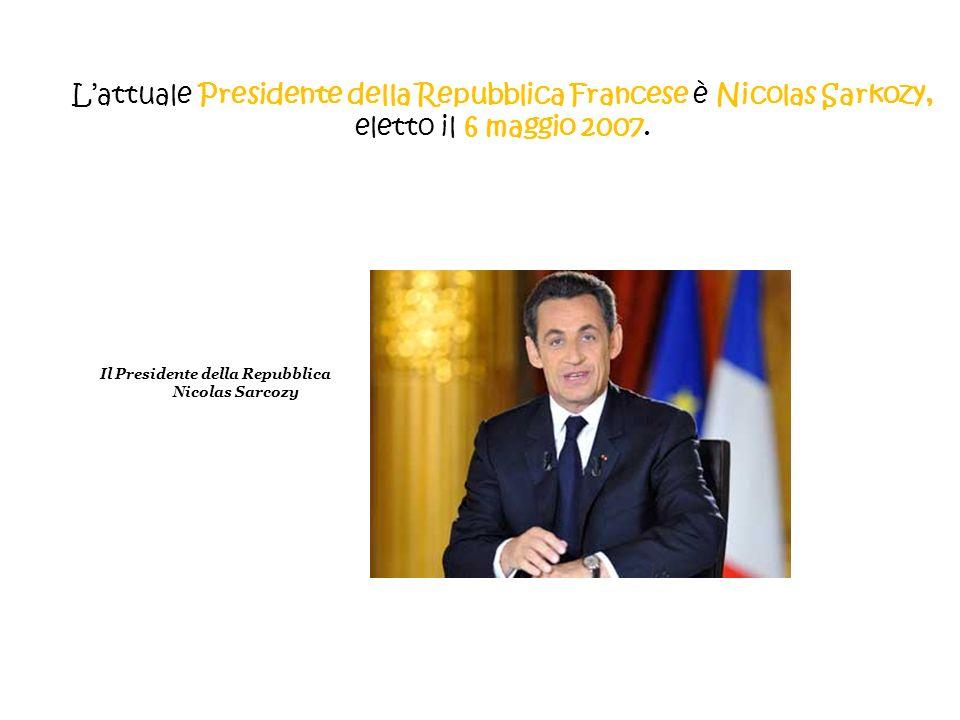 Lattuale Presidente della Repubblica Francese è Nicolas Sarkozy, eletto il 6 maggio 2007. Il Presidente della Repubblica Nicolas Sarcozy