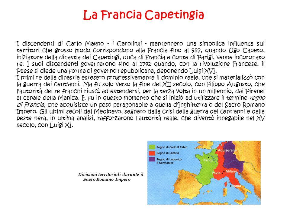 La Francia Capetingia I discendenti di Carlo Magno - i Carolingi - mantennero una simbolica influenza sui territori che grosso modo corrispondono alla
