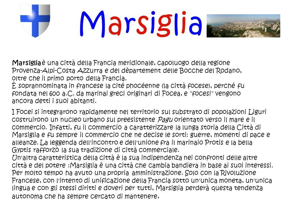 Marsiglia Marsiglia è una città della Francia meridionale, capoluogo della regione Provenza-Alpi-Costa Azzurra e del dèpartement delle Bocche del Roda