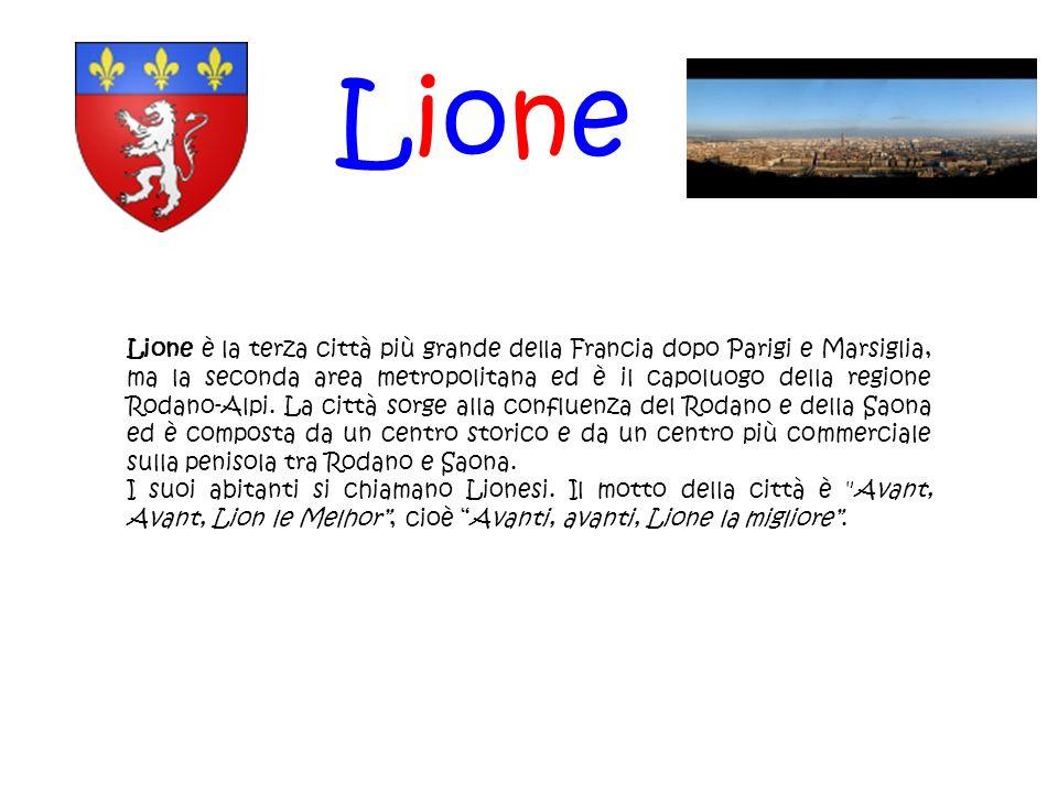Lione Lione è la terza città più grande della Francia dopo Parigi e Marsiglia, ma la seconda area metropolitana ed è il capoluogo della regione Rodano